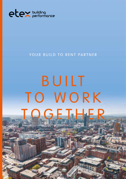 Etex Your Build To Rent Partner   - a progressive partner to meet the construction challenges of the Build to Rent (BTR) sector.